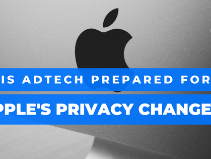 Is AdTech Prepared for Apple's Privacy Changes?