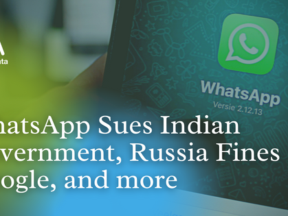 Top News: WhatsApp Sues Indian Government, Russia Fines Google, and more