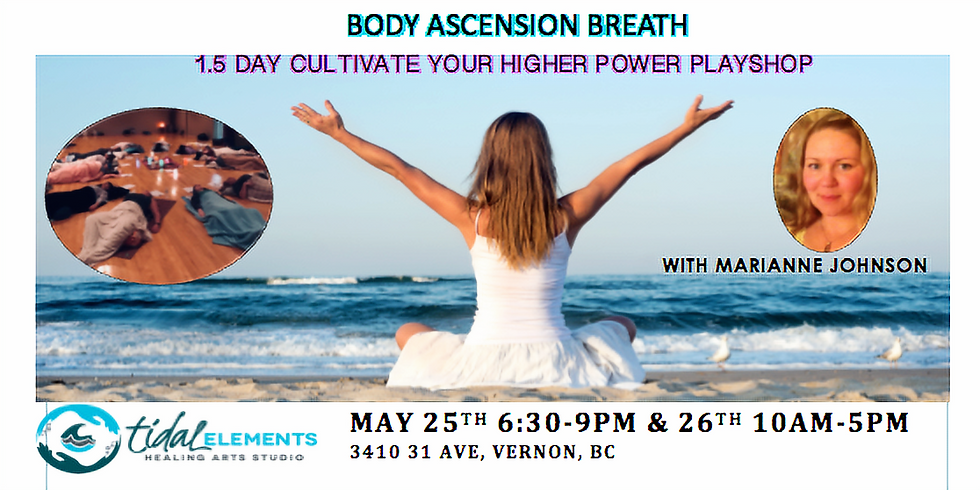 May 25 & 26 Cultivate Your Higher Power Playshop Vernon, BC