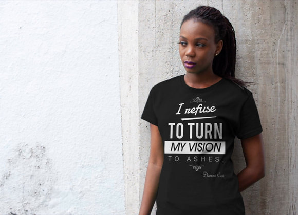 I Refuse To Turn My Vision into Ashes (T-Shirt)