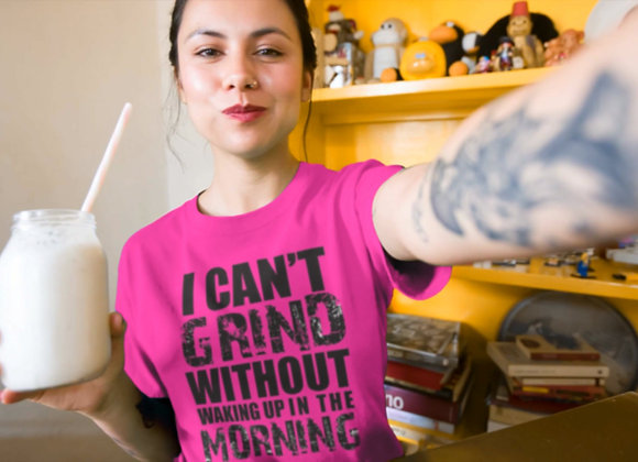I Can't Grind Without... (T-Shirt)