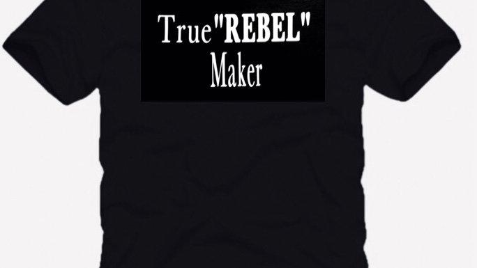 "True ""REBEL"" Maker"