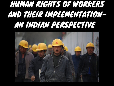 Human Rights of Workers and their Implementation: An India Perspective
