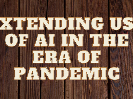 """""""EXTENDING USE OF AI IN THE ERA OF PANDEMIC"""""""