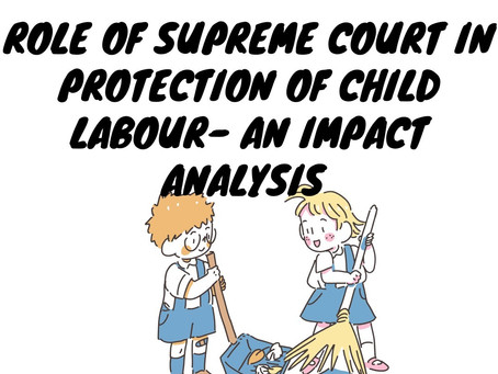 ROLE OF SUPREME COURT IN PROTECTION OF CHILD LABOUR – AN IMPACT ANALYSIS