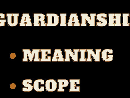 GUARDIANSHIP: Meaning and Scope under Indian law