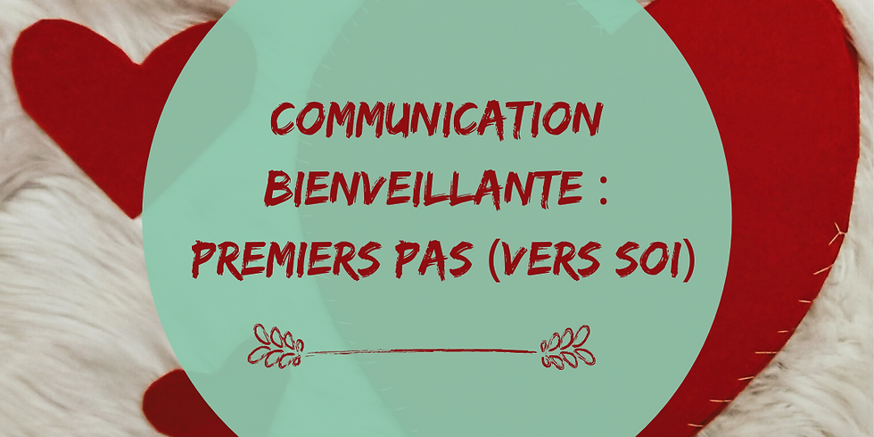 """Atelier """"Communication Bienveillante : premiers pas (vers soi)"""""""