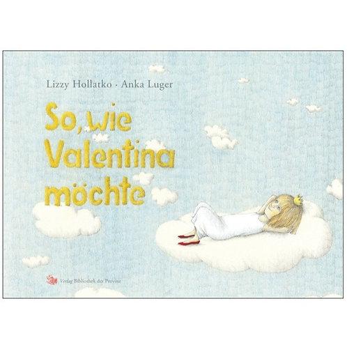 So, wie Valentina möchte I Lizzy Hollatko und Anka Luger