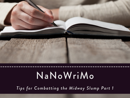 NaNoWriMo—Tips for Combatting the Midway Slump Part 1