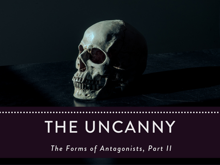 Horror Tips: The Forms of Antagonists, Part II: The Uncanny