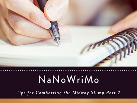 NaNoWriMo—Combatting the Midway Slump Part 2