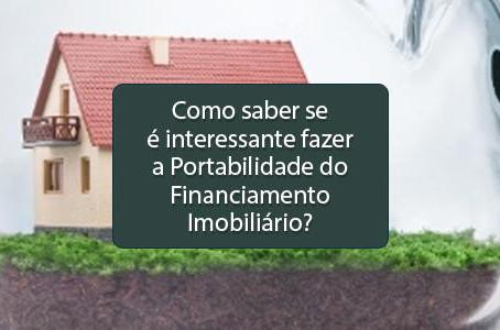 Como saber se é interessante fazer a Portabilidade do Financiamento Imobiliário?