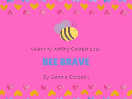 BEE BRAVE - Valentiny Writing Contest