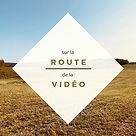 Sur la Route de la Vidéo