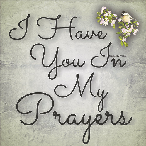 I Have You In My Prayers