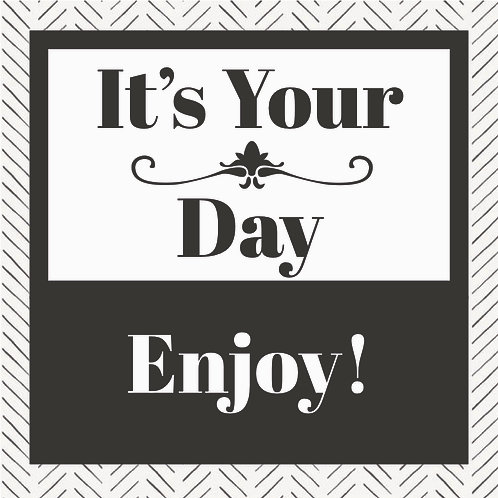 It's Your Day ~ Enjoy