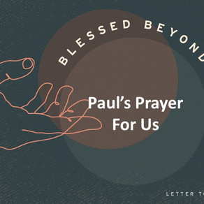 Paul's Prayer For Us - Blessed Beyond Measure // Pastor Rich Kao