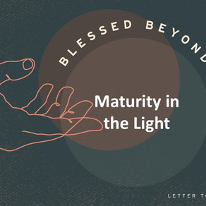 Maturity in the Light - Blessed Beyond Measure // Special Speaker Alex Pearson