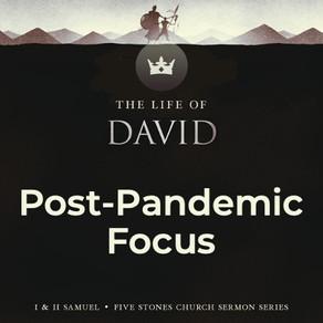 Post-Pandemic Focus - The Life of David // Pastor Rich Kao