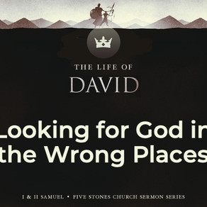 Looking for God in the Wrong Places - The Life of David // Pastor Rich Kao