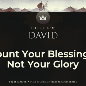 Count Your Blessings, Not Your Glory - The Life of David // Pastor Rich Kao