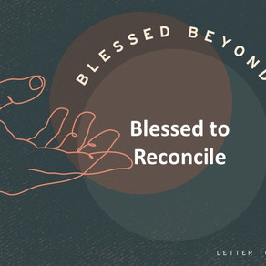 Blessed to Reconcile - Blessed Beyond Measure // Pastor Jon Wong