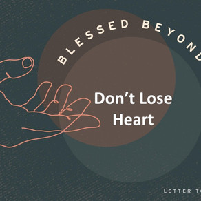 Don't Lose Heart - Blessed Beyond Measure // Pastor Jon Wong