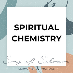 Spiritual Chemistry - Song of Solomon // Pastor Rich Kao
