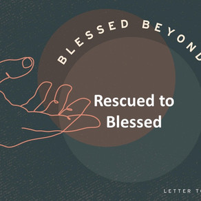Rescued to Blessed - Blessed Beyond Measure // Pastor Jon Wong