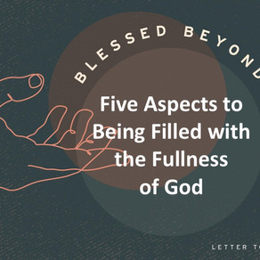 Five Aspects to Being Filled by the Fullness of God - Blessed Beyond Measure // Pastor Rich Kao