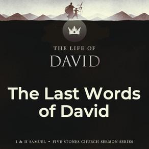 The Last Words of David - The Life of David // Pastor Jon Wong
