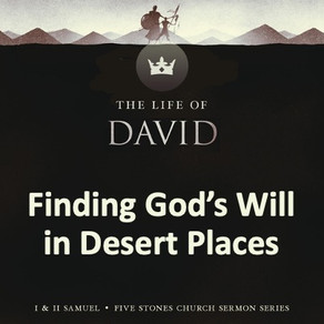 Finding God's Will in Desert Places - The Life of David // Special Speaker Eugene Wat