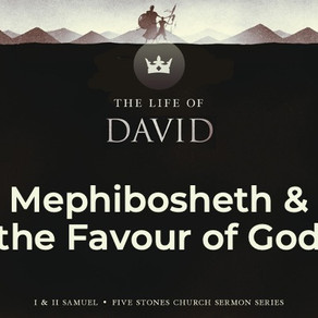 Mephibosheth & the Favour of God - The Life of David // Pastor Rich Kao