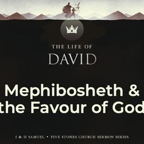 Mephibosheth & the Favour of God - The Life of David // Pastor Rich Kao
