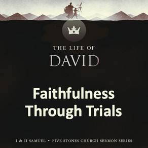 Faithfulness Through Trials - The Life of David // Pastor Jon Wong