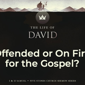 Offended or On Fire for the Gospel? - The Life of David // Pastor Rich Kao