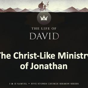 The Christ-Like Ministry of Jonathan - The Life of David // Pastor Rich Kao