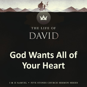 God Wants All of Your Heart - The Life of David // Pastor Rich Kao