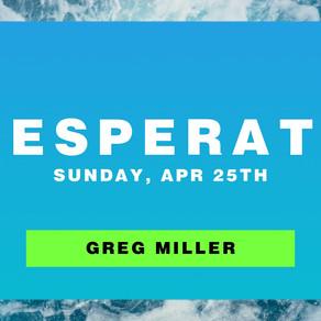 Desperate // Special Speaker Greg Miller