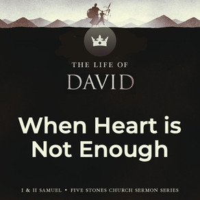 When Heart is Not Enough - The Life of David // Guest Speaker Alex Pearson