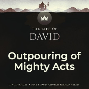 Outpouring of Mighty Acts - The Life of David // Special Speaker Eugene Wat