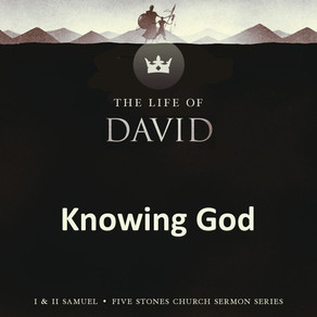 Knowing God - The Life of David // Pastor Rich Kao