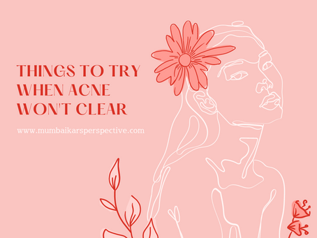 THINGS TO TRY WHEN ACNE WON'T CLEAR