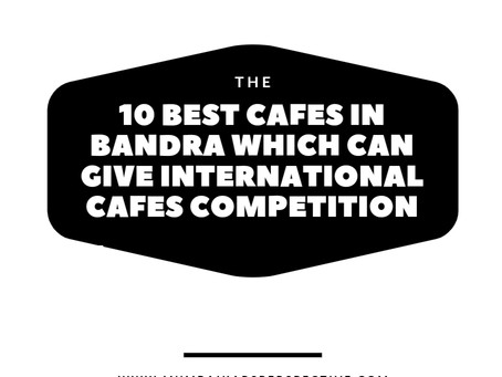 10 Best Cafes in Bandra Which Can Give International Cafes Competition