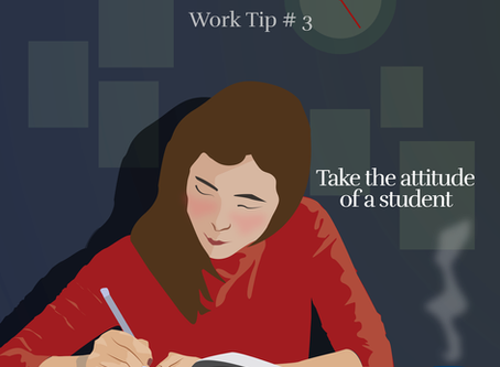 Work Tip # 3:  Take The Attitude Of A Student