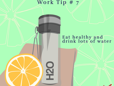 Work Tip # 7: Eat Healthy and Drink Lots of Water