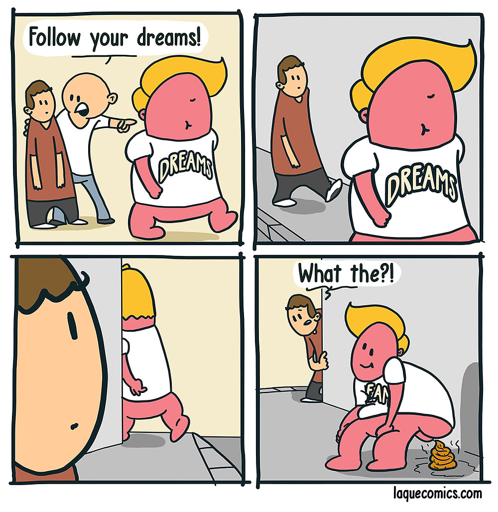 A four-panel comic about a guy who is following his dreams.
