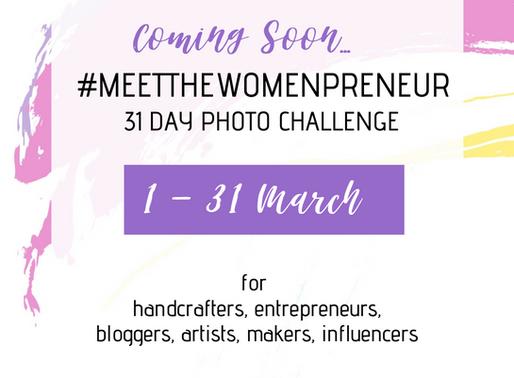 #MEETTHEWOMENPRENEUR - A 31 DAY PHOTO CHALLENGE FOR WOMEN ENTREPRENEURS  ( 1 - 31 MARCH 2020)
