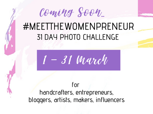 #MEETTHEWOMENPRENEUR - A 31 DAY PHOTO CHALLENGE FOR WOMEN ENTREPRENEURS  ( 1 - 31 MARCH 2020)