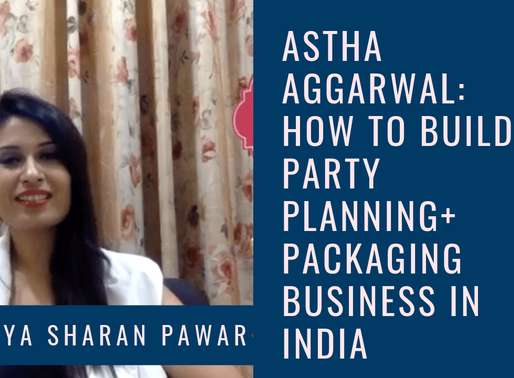 INTERVIEW WITH ASTHA AGGARWAL: HOW TO BUILD A PARTY PLANNING + PACKAGING BUSINESS IN INDIA
